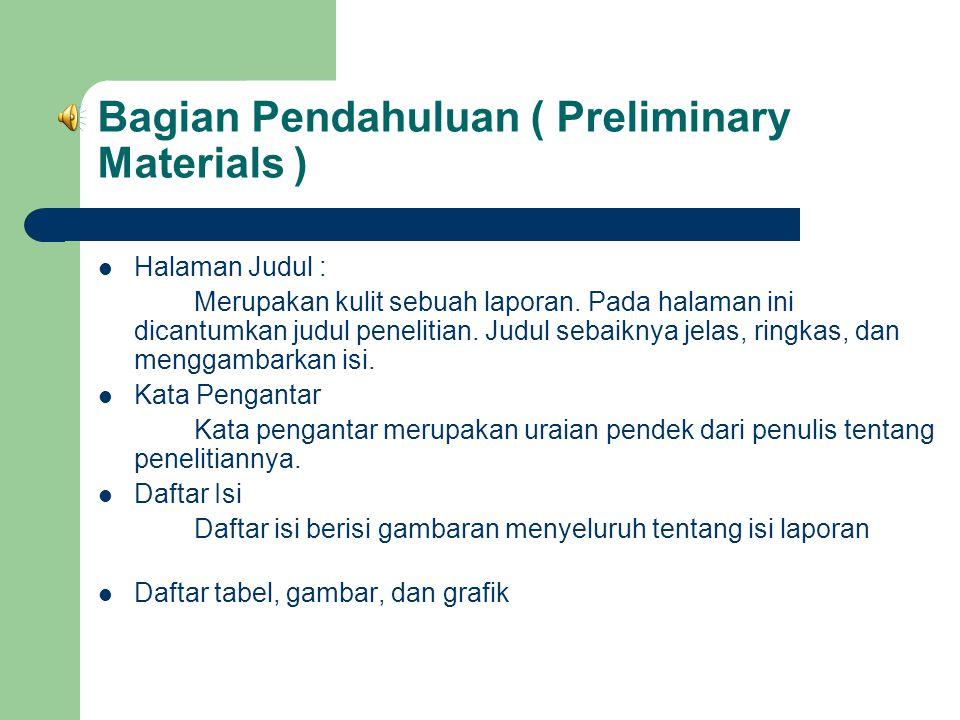 Bagian-Bagian Laporan Penelitian  Bagian Pendahuluan (Preliminary Materials) a.