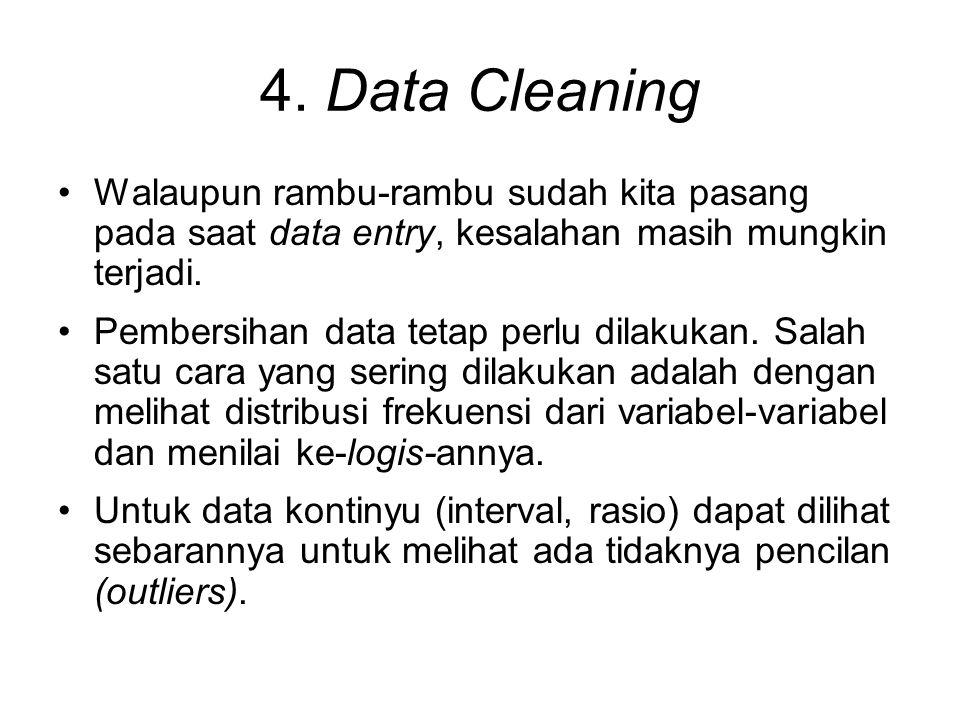 4. Data Cleaning Walaupun rambu-rambu sudah kita pasang pada saat data entry, kesalahan masih mungkin terjadi. Pembersihan data tetap perlu dilakukan.