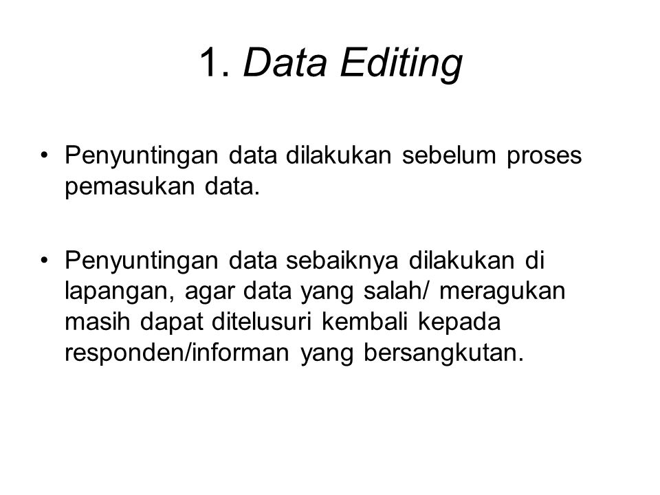 Editing Dilakukan pemeriksaan seluruh kuesioner atau seluruh formulir isian setelah data terkumpul, apakah : 1.Dapat dibaca.