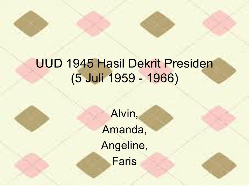 UUD 1945 Hasil Dekrit Presiden (5 Juli 1959 - 1966) Alvin, Amanda, Angeline, Faris