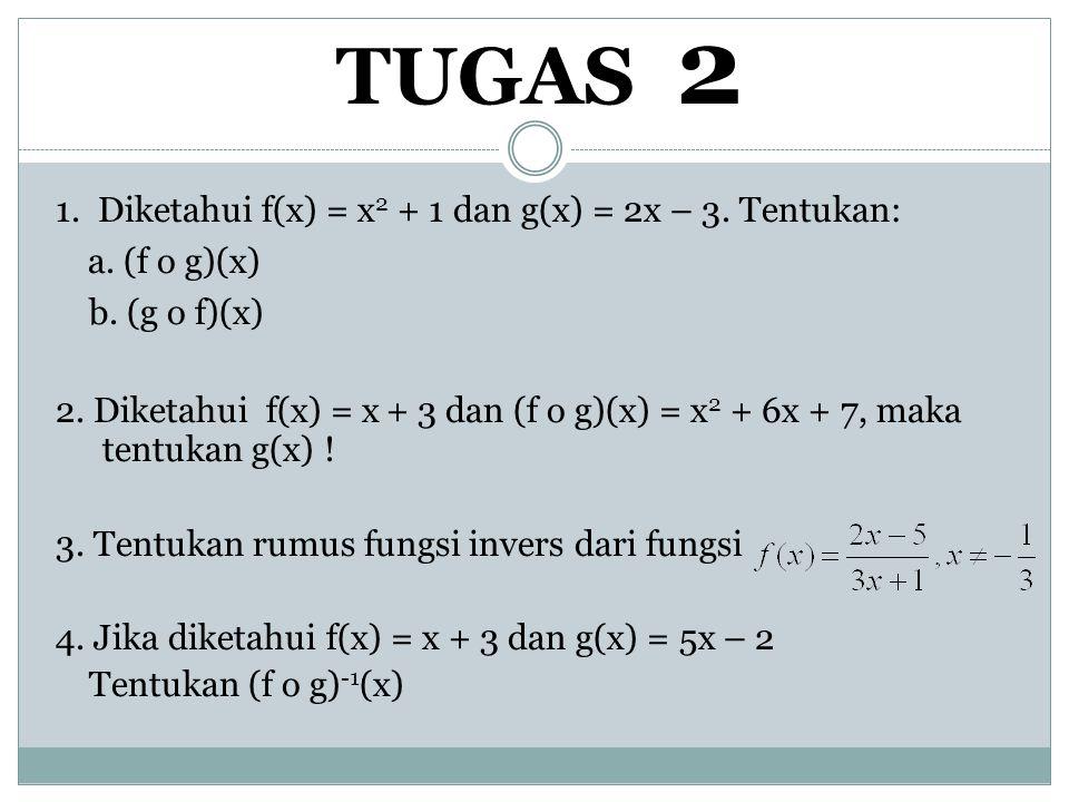 TUGAS 2 1.Diketahui f(x) = x 2 + 1 dan g(x) = 2x – 3.