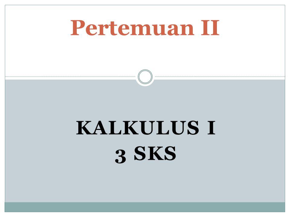 KALKULUS I 3 SKS Pertemuan II