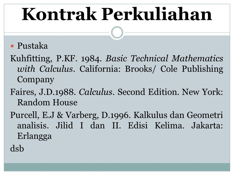 Kontrak Perkuliahan Pustaka Kuhfitting, P.KF. 1984. Basic Technical Mathematics with Calculus. California: Brooks/ Cole Publishing Company Faires, J.D