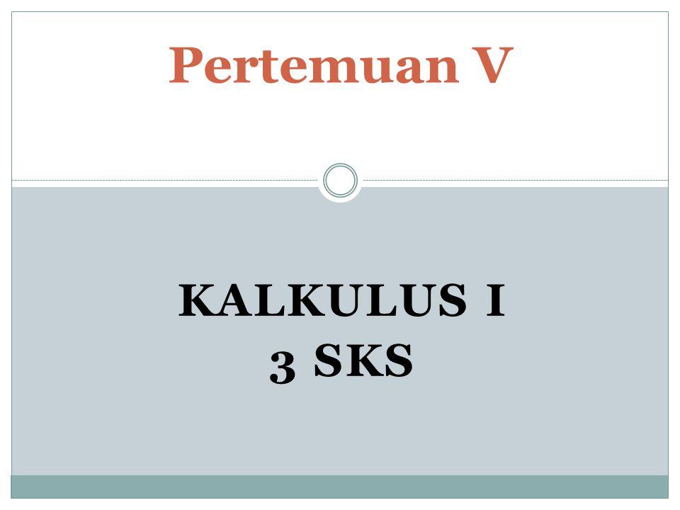 KALKULUS I 3 SKS Pertemuan V
