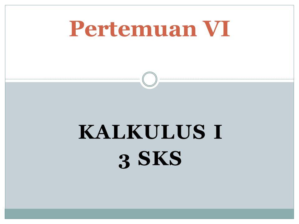 KALKULUS I 3 SKS Pertemuan VI