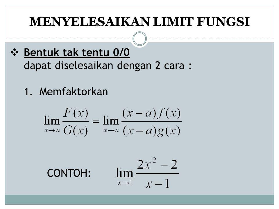MENYELESAIKAN LIMIT FUNGSI  Bentuk tak tentu 0/0 dapat diselesaikan dengan 2 cara : 1.Memfaktorkan CONTOH:
