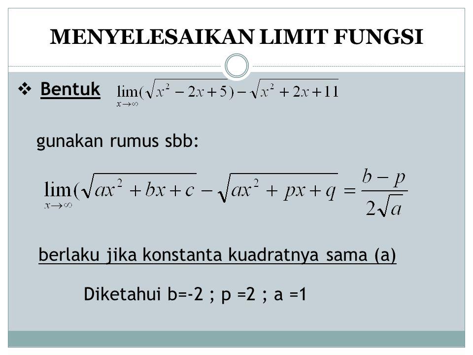 MENYELESAIKAN LIMIT FUNGSI  Bentuk gunakan rumus sbb: berlaku jika konstanta kuadratnya sama (a) Diketahui b=-2 ; p =2 ; a =1