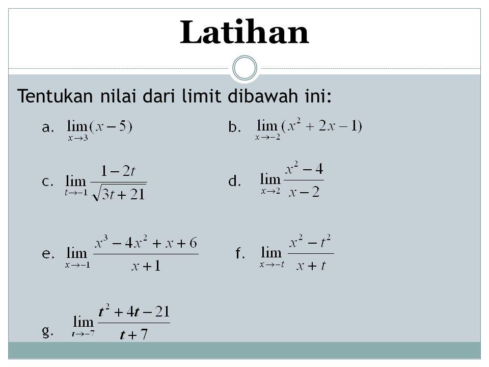 Latihan Tentukan nilai dari limit dibawah ini: