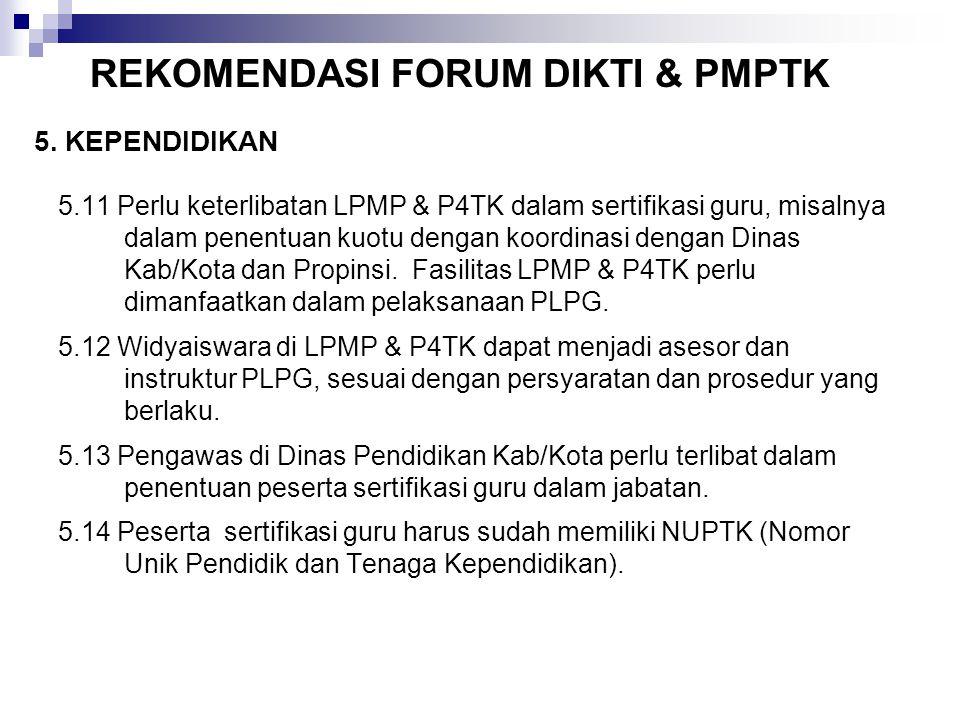 5.11 Perlu keterlibatan LPMP & P4TK dalam sertifikasi guru, misalnya dalam penentuan kuotu dengan koordinasi dengan Dinas Kab/Kota dan Propinsi.