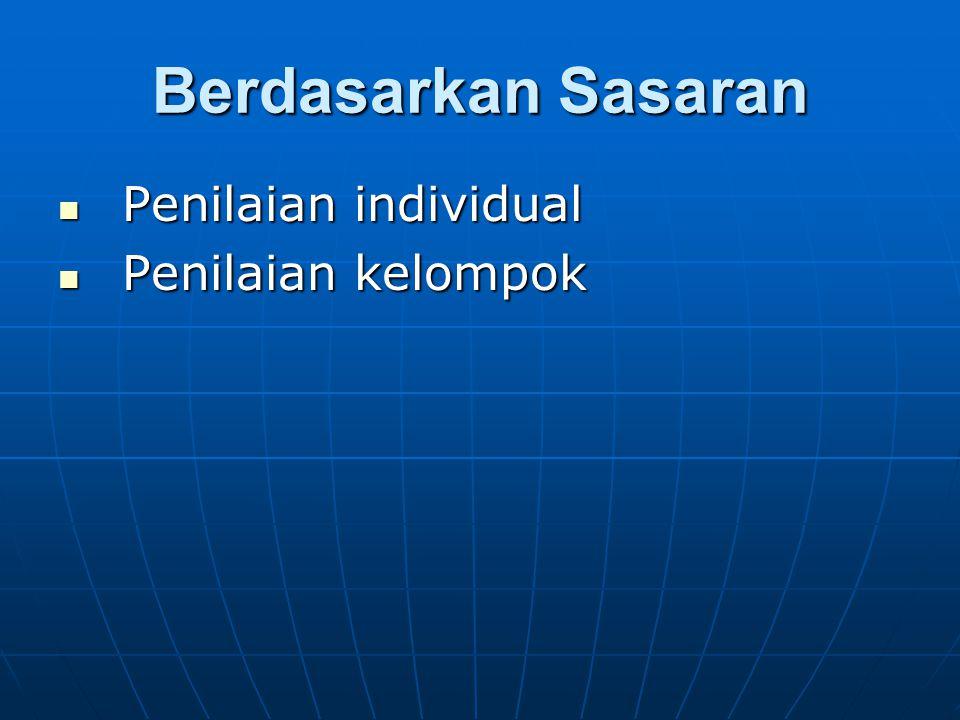 Berdasarkan Sasaran Penilaian individual Penilaian individual Penilaian kelompok Penilaian kelompok