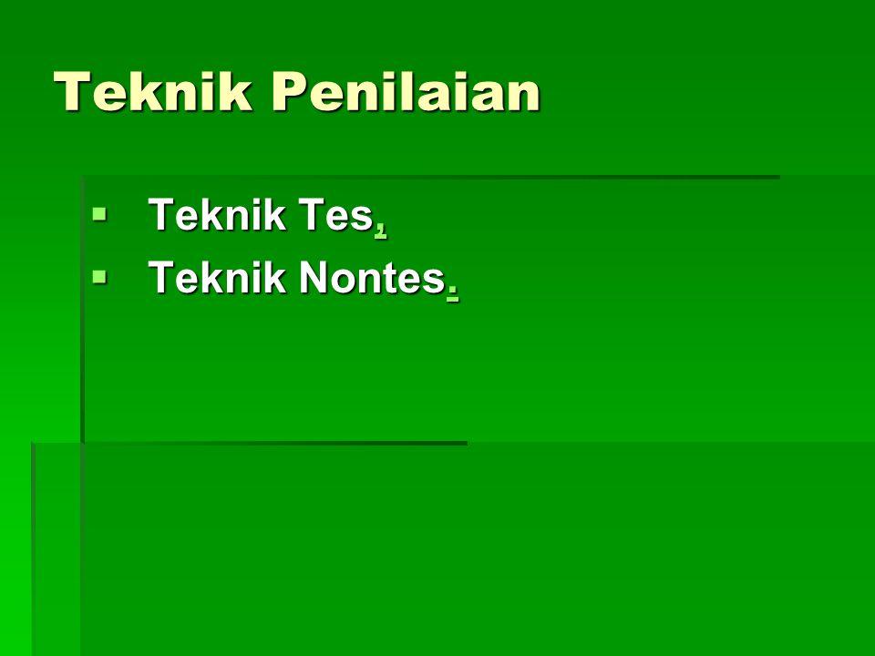 Teknik Penilaian  Teknik Tes,,  Teknik Nontes..