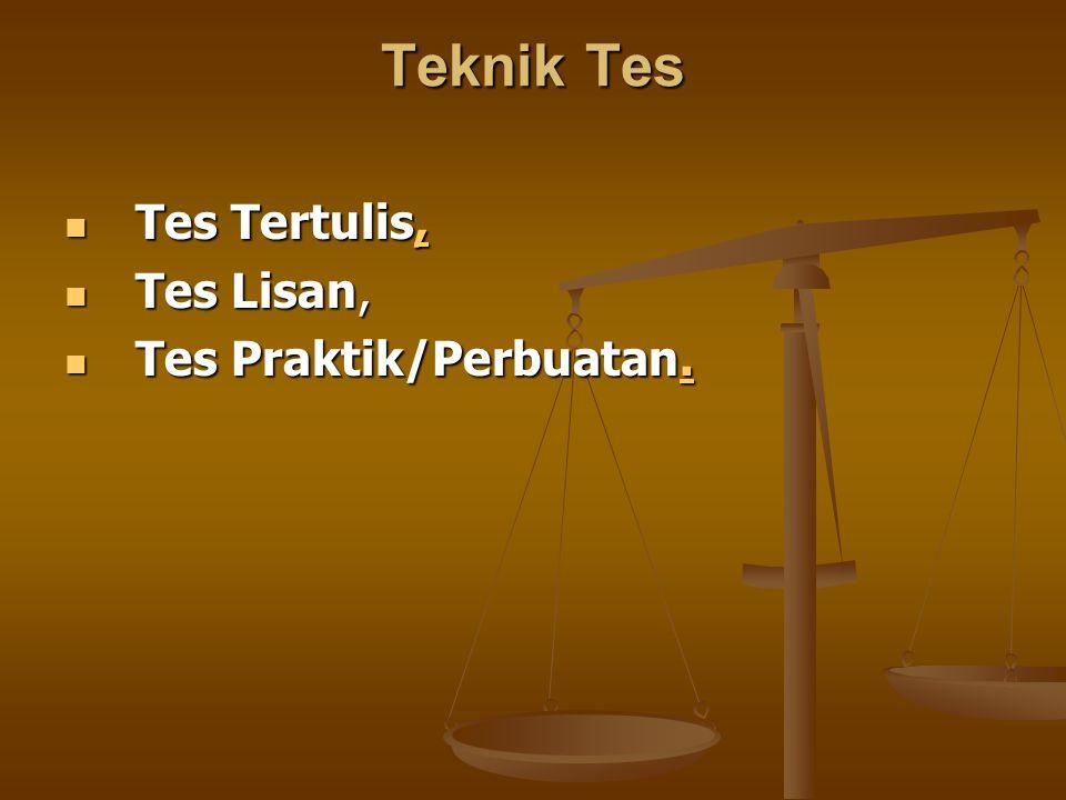 Teknik Tes Tes Tertulis, Tes Tertulis,, Tes Lisan, Tes Lisan, Tes Praktik/Perbuatan.