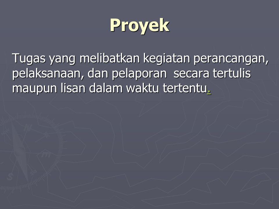 Proyek Tugas yang melibatkan kegiatan perancangan, pelaksanaan, dan pelaporan secara tertulis maupun lisan dalam waktu tertentu..