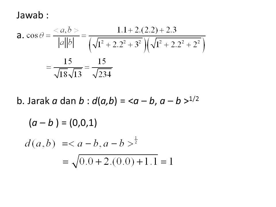 Jawab : a. b. Jarak a dan b : d(a,b) = 1/2 (a – b ) = (0,0,1)