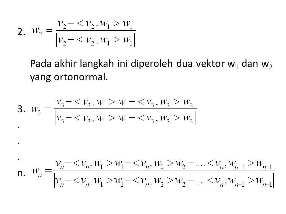 2. Pada akhir langkah ini diperoleh dua vektor w 1 dan w 2 yang ortonormal. 3.. n.