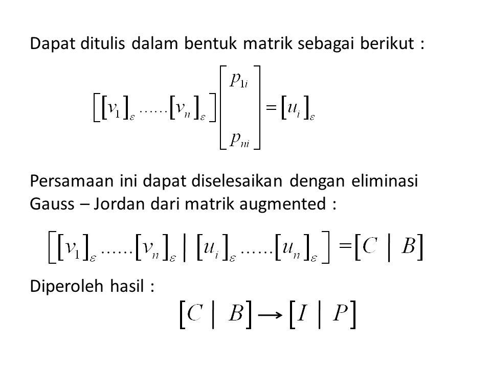 Dapat ditulis dalam bentuk matrik sebagai berikut : Persamaan ini dapat diselesaikan dengan eliminasi Gauss – Jordan dari matrik augmented : Diperoleh