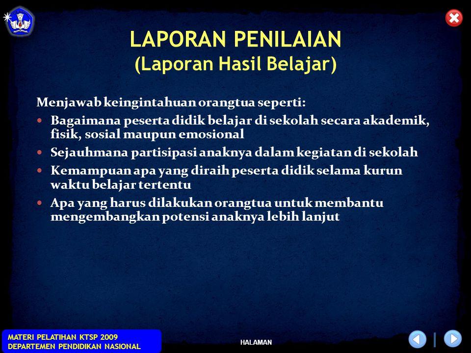 HALAMAN MATERI PELATIHAN KTSP 2009 DEPARTEMEN PENDIDIKAN NASIONAL LAPORAN PENILAIAN (Laporan Hasil Belajar) Menjawab keingintahuan orangtua seperti: B