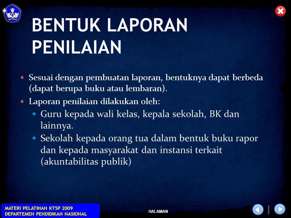 HALAMAN MATERI PELATIHAN KTSP 2009 DEPARTEMEN PENDIDIKAN NASIONAL BENTUK LAPORAN PENILAIAN Sesuai dengan pembuatan laporan, bentuknya dapat berbeda (d