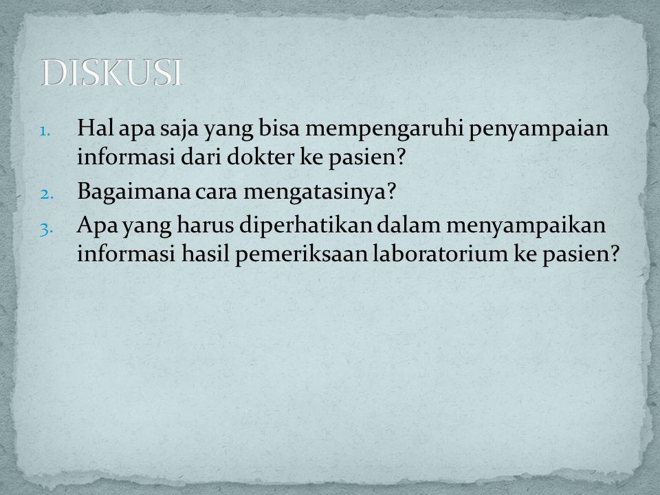 1. Hal apa saja yang bisa mempengaruhi penyampaian informasi dari dokter ke pasien? 2. Bagaimana cara mengatasinya? 3. Apa yang harus diperhatikan dal