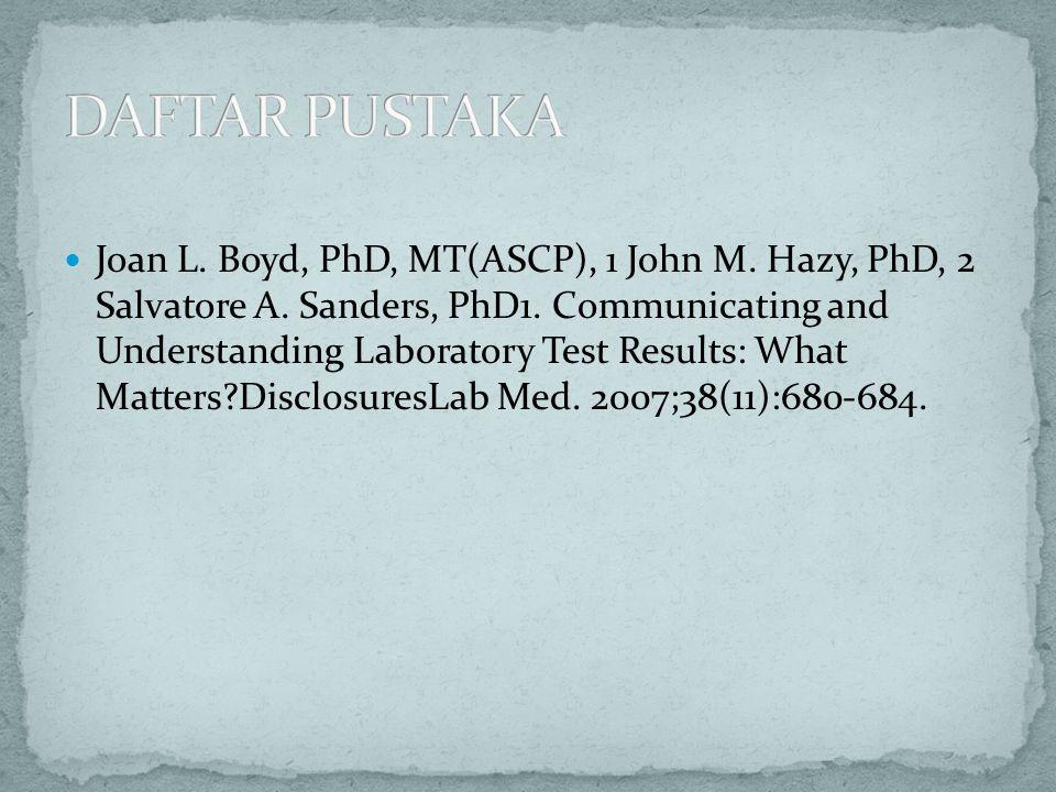 Joan L. Boyd, PhD, MT(ASCP), 1 John M. Hazy, PhD, 2 Salvatore A. Sanders, PhD1. Communicating and Understanding Laboratory Test Results: What Matters?