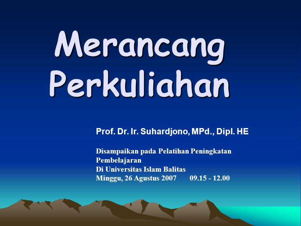 Merancang Perkuliahan Prof. Dr. Ir. Suhardjono, MPd., Dipl. HE Disampaikan pada Pelatihan Peningkatan Pembelajaran Di Universitas Islam Balitas Minggu