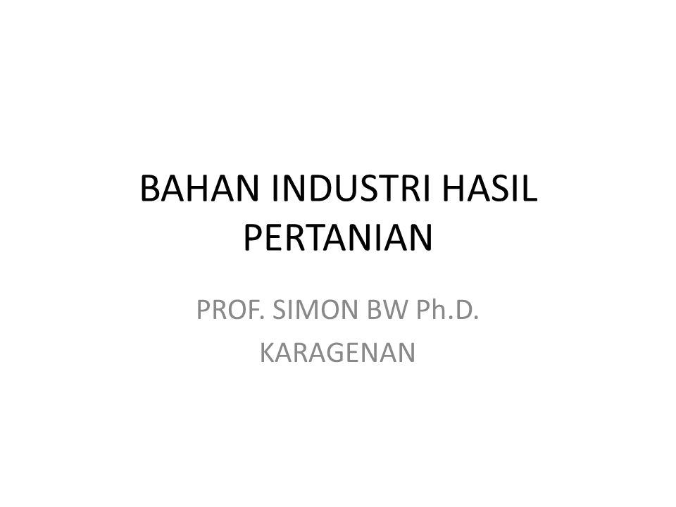 BAHAN INDUSTRI HASIL PERTANIAN PROF. SIMON BW Ph.D. KARAGENAN