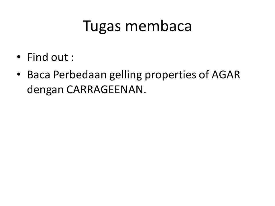 Tugas membaca Find out : Baca Perbedaan gelling properties of AGAR dengan CARRAGEENAN.