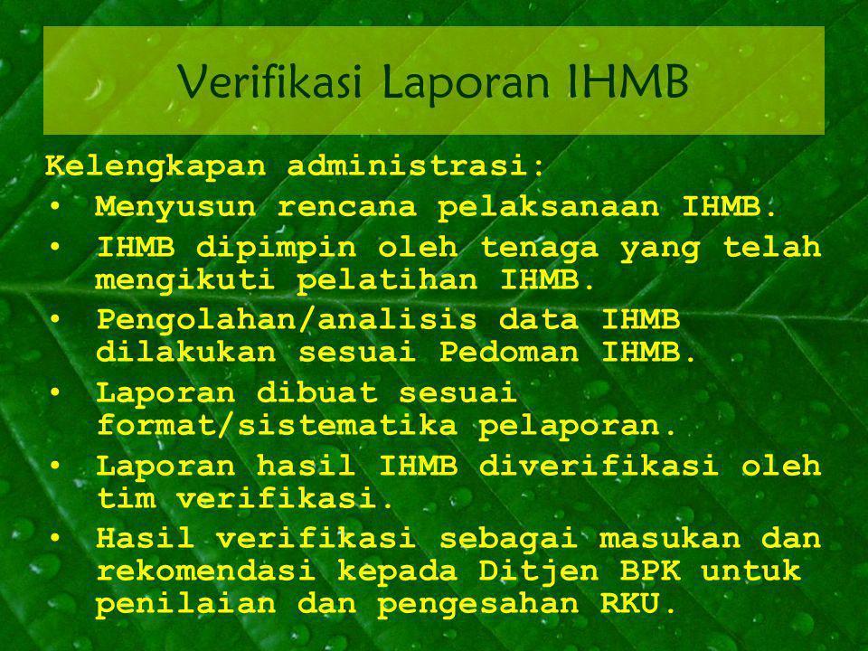 Verifikasi Laporan IHMB Kelengkapan administrasi: Menyusun rencana pelaksanaan IHMB. IHMB dipimpin oleh tenaga yang telah mengikuti pelatihan IHMB. Pe