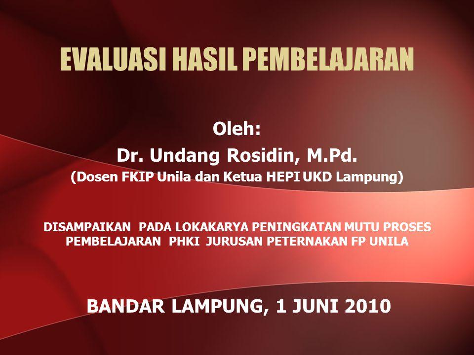 EVALUASI HASIL PEMBELAJARAN Oleh: Dr.Undang Rosidin, M.Pd.