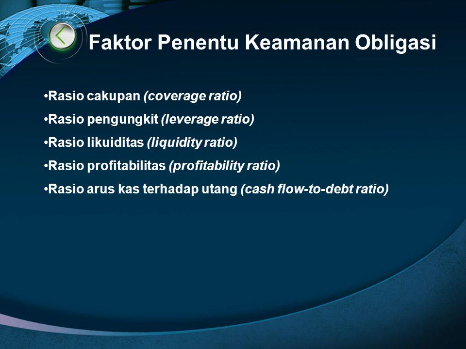 Faktor Penentu Keamanan Obligasi Rasio cakupan (coverage ratio) Rasio pengungkit (leverage ratio) Rasio likuiditas (liquidity ratio) Rasio profitabili