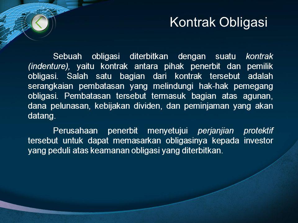 Kontrak Obligasi Sebuah obligasi diterbitkan dengan suatu kontrak (indenture), yaitu kontrak antara pihak penerbit dan pemilik obligasi. Salah satu ba