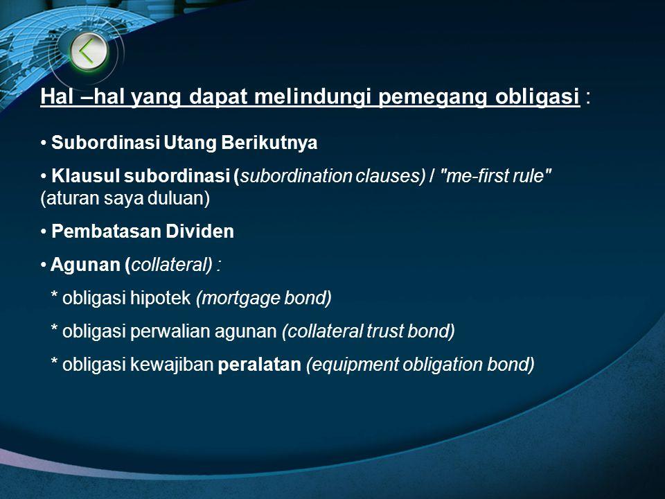 Hal –hal yang dapat melindungi pemegang obligasi : Subordinasi Utang Berikutnya Klausul subordinasi (subordination clauses) /