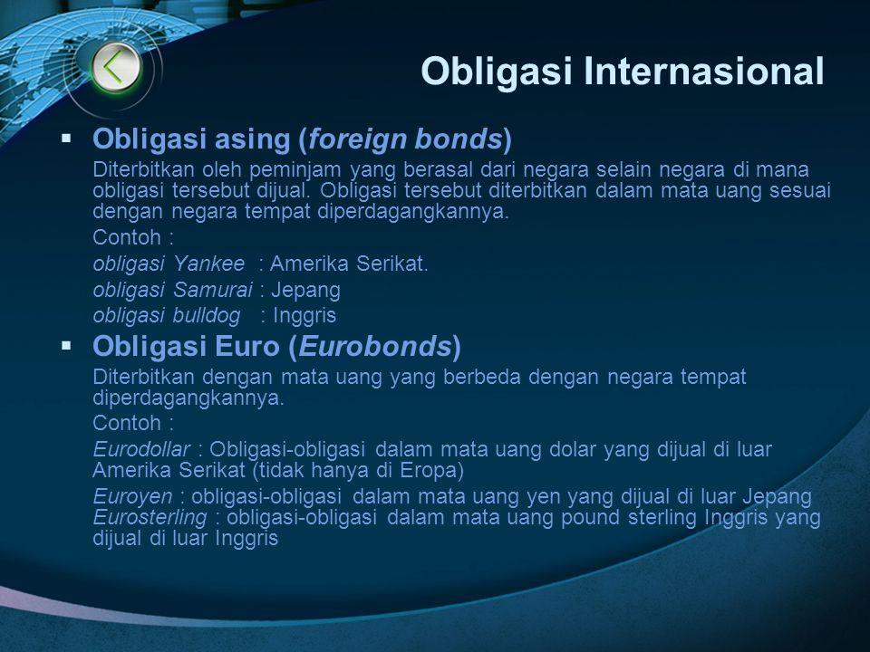 Obligasi Internasional  Obligasi asing (foreign bonds) Diterbitkan oleh peminjam yang berasal dari negara selain negara di mana obligasi tersebut dij