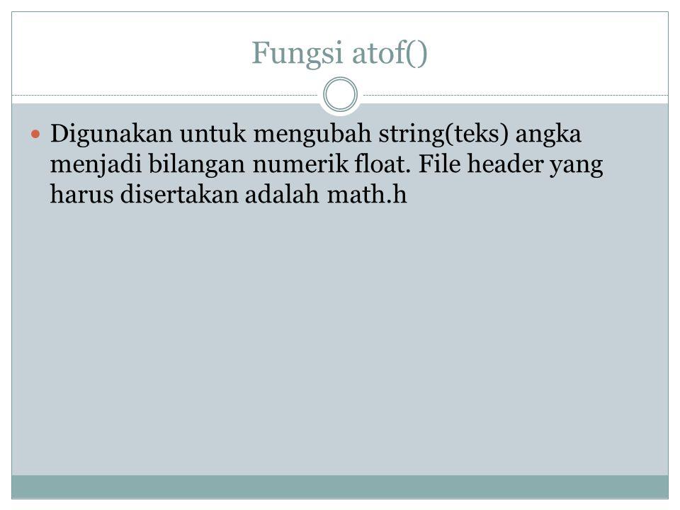 Fungsi atof() Digunakan untuk mengubah string(teks) angka menjadi bilangan numerik float.