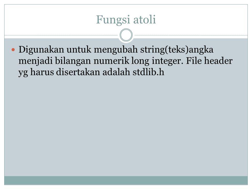 Fungsi atoli Digunakan untuk mengubah string(teks)angka menjadi bilangan numerik long integer.
