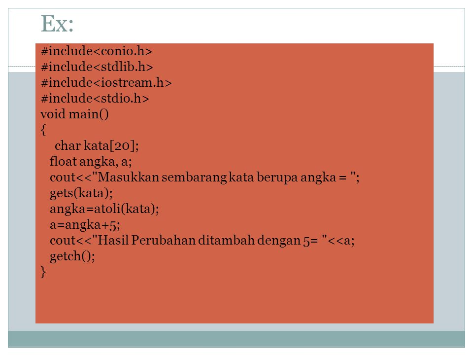 Ex: #include void main() { char kata[20]; float angka, a; cout<<