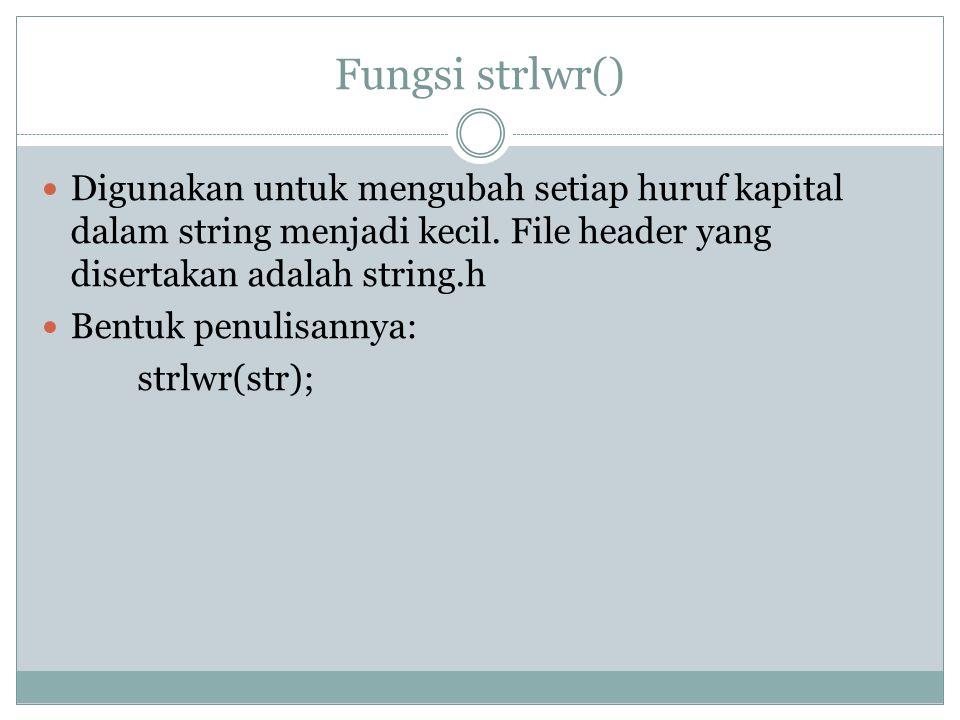 Fungsi strlwr() Digunakan untuk mengubah setiap huruf kapital dalam string menjadi kecil.