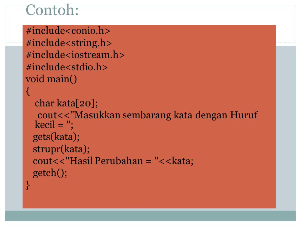 Contoh: #include void main() { char kata[20]; cout<<