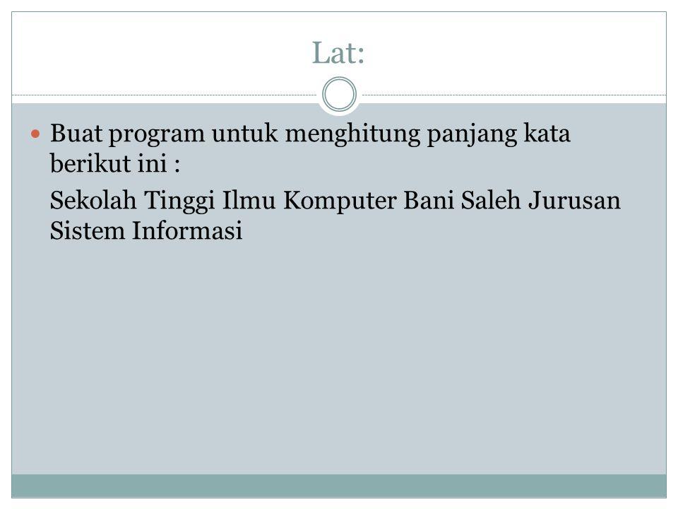 Lat: Buat program untuk menghitung panjang kata berikut ini : Sekolah Tinggi Ilmu Komputer Bani Saleh Jurusan Sistem Informasi