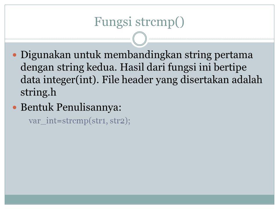 Fungsi strcmp() Digunakan untuk membandingkan string pertama dengan string kedua.