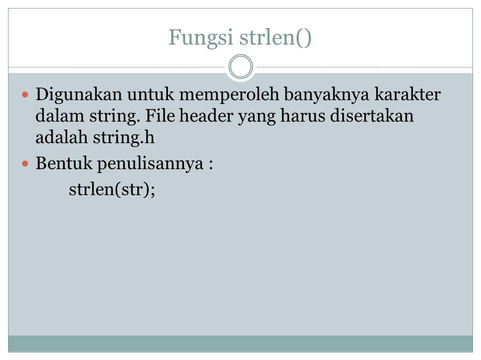 Fungsi strlen() Digunakan untuk memperoleh banyaknya karakter dalam string.