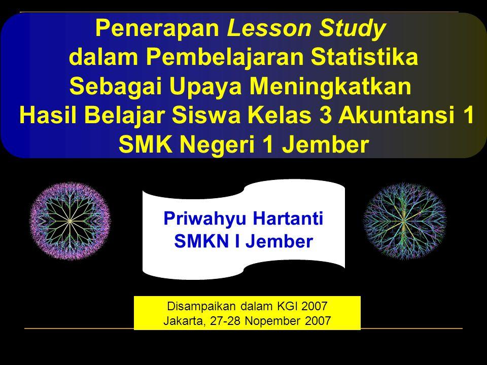 Penerapan Lesson Study dalam Pembelajaran Statistika Sebagai Upaya Meningkatkan Hasil Belajar Siswa Kelas 3 Akuntansi 1 SMK Negeri 1 Jember Priwahyu H