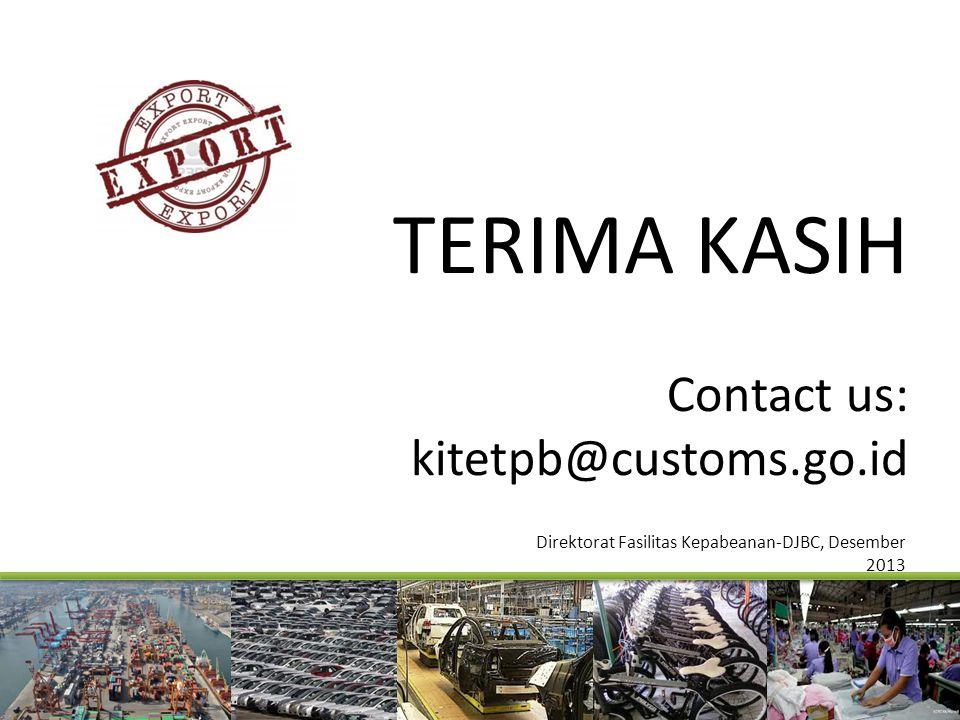 TERIMA KASIH Contact us: kitetpb@customs.go.id Direktorat Fasilitas Kepabeanan-DJBC, Desember 2013