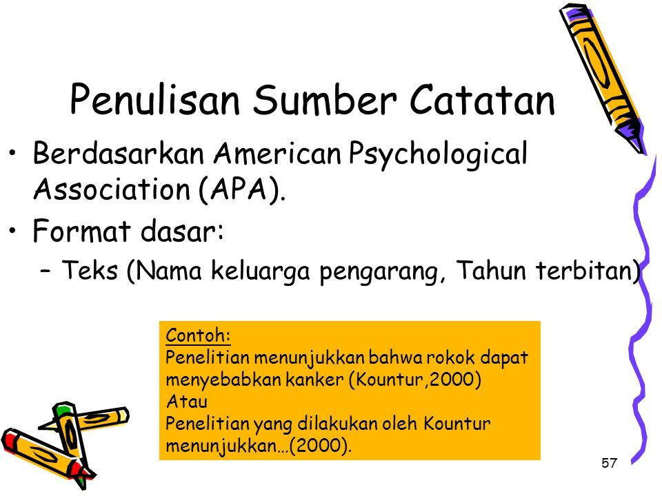 57 Penulisan Sumber Catatan Berdasarkan American Psychological Association (APA). Format dasar: –Teks (Nama keluarga pengarang, Tahun terbitan) Contoh