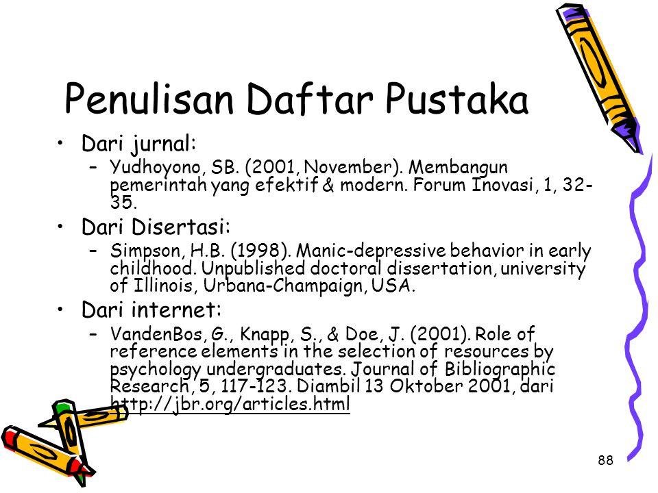 88 Penulisan Daftar Pustaka Dari jurnal: –Yudhoyono, SB. (2001, November). Membangun pemerintah yang efektif & modern. Forum Inovasi, 1, 32- 35. Dari