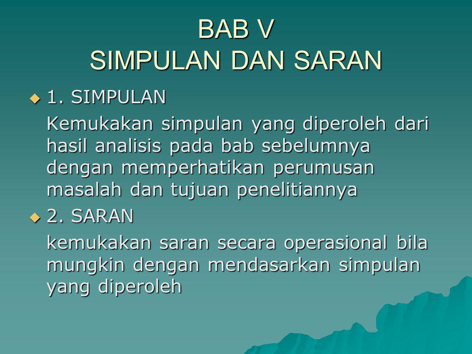 BAB V SIMPULAN DAN SARAN  1. SIMPULAN Kemukakan simpulan yang diperoleh dari hasil analisis pada bab sebelumnya dengan memperhatikan perumusan masala
