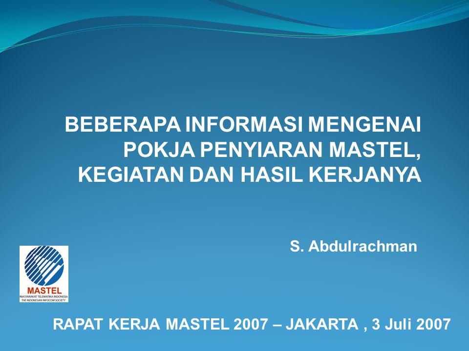 S. Abdulrachman RAPAT KERJA MASTEL 2007 – JAKARTA, 3 Juli 2007 BEBERAPA INFORMASI MENGENAI POKJA PENYIARAN MASTEL, KEGIATAN DAN HASIL KERJANYA