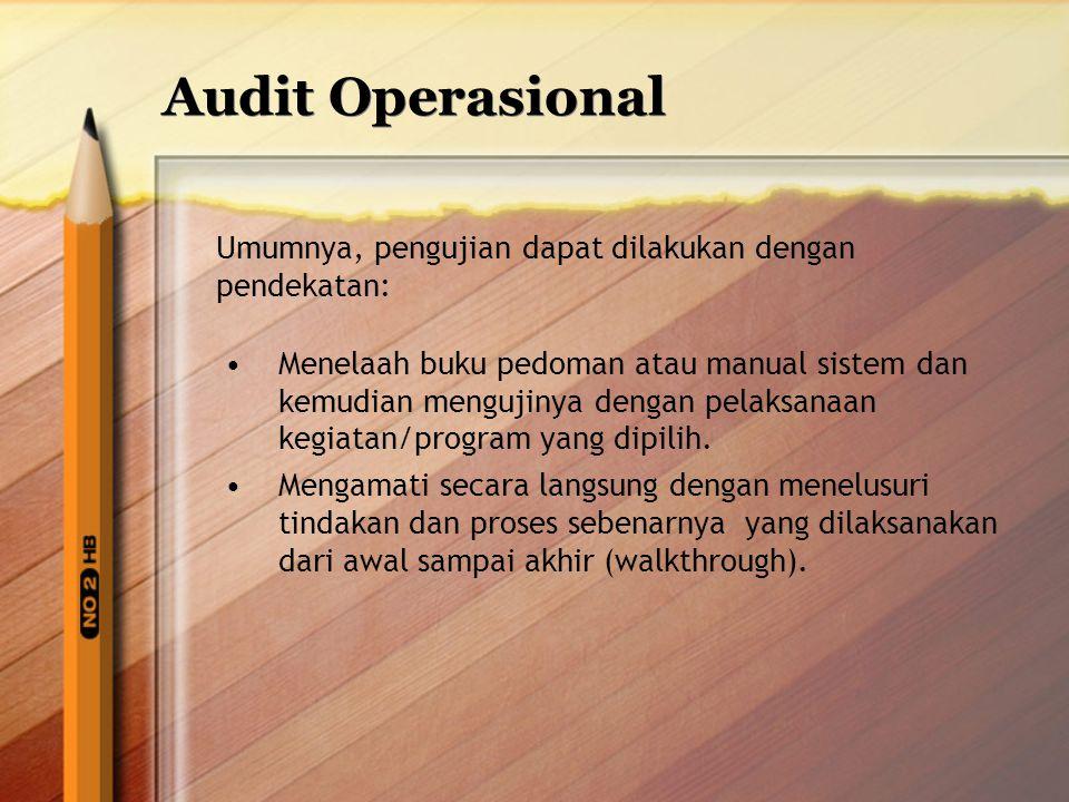 Audit Operasional Umumnya, pengujian dapat dilakukan dengan pendekatan: Menelaah buku pedoman atau manual sistem dan kemudian mengujinya dengan pelaks