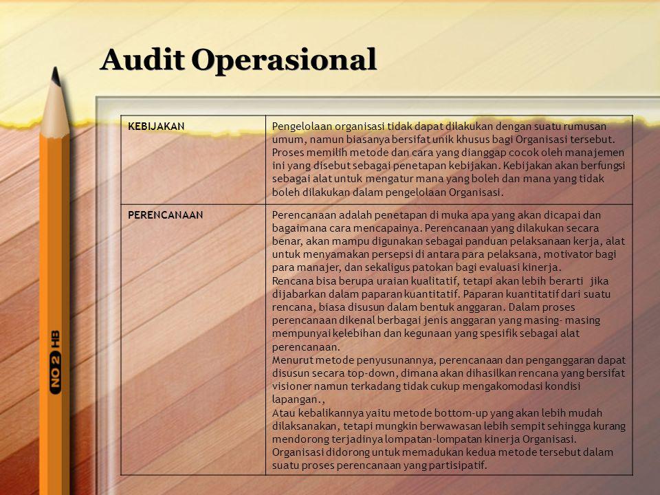 Audit Operasional KEBIJAKANPengelolaan organisasi tidak dapat dilakukan dengan suatu rumusan umum, namun biasanya bersifat unik khusus bagi Organisasi