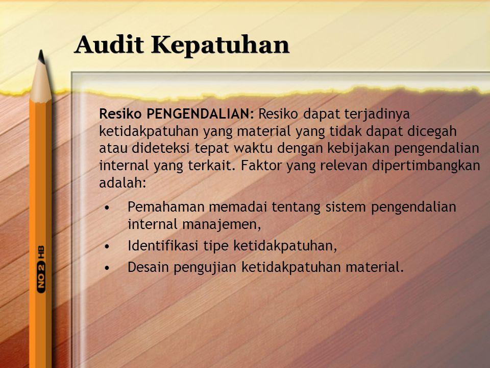 Audit Kepatuhan Resiko PENGENDALIAN: Resiko dapat terjadinya ketidakpatuhan yang material yang tidak dapat dicegah atau dideteksi tepat waktu dengan k